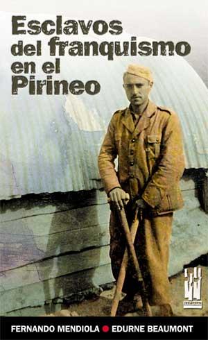 """Portada del libro """"Esclavos del franquismo en el Pirineo"""" (Txalaparta, 2006), imprescindible para conocer este episodio de nuestra historia."""